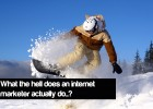 what the hell does an internet marketer actually do..?